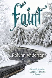 Faint (The Funeral Planner Suspense Series, Book 3) ebook by Rolynn Anderson