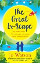The Great Ex-Scape - The perfect romantic comedy to escape the January blues! eBook by Jo Watson