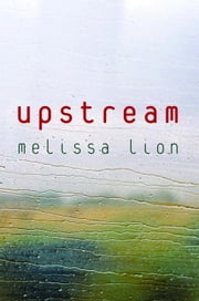 Upstream ebook by Melissa Lion