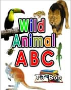 Wild Animal ABC - Learning your ABC (Age 3 to 5) ebook by TJ Rob