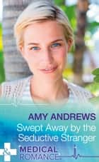 Swept Away By The Seductive Stranger (Mills & Boon Medical) (The Christmas Swap, Book 2) ebook by Amy Andrews