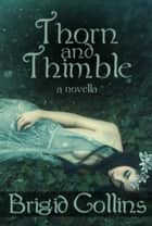 Thorn and Thimble ebook by Brigid Collins