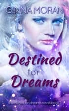 Destined for Dreams ebook by Ginna Moran
