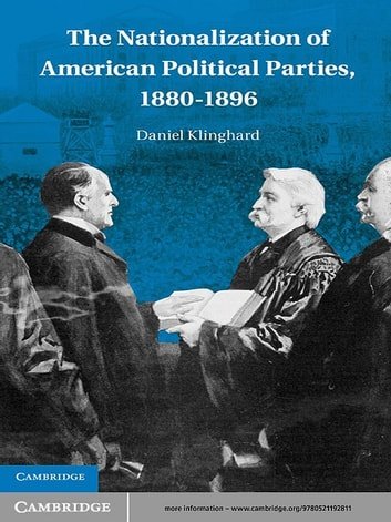 The Nationalization of American Political Parties, 1880–1896 ebook by Daniel Klinghard