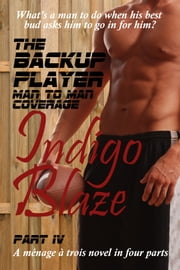 The Backup Player Part IV - Man to Man Coverage ebook by Indigo Blaze