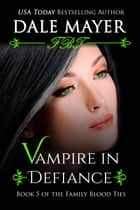 Vampire in Defiance - A YA Paranormal Romantic Suspense ebook by Dale Mayer