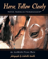 Horse, Follow Closely - Native American Horsemanship ebook by Gawani Pony Boy