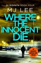 Where the Innocent Die ebook by M J Lee