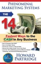 Phenomenal Marketing Systems - The 14 Fastest Ways to the Ca$h in Any Business ebook by Howard Partridge