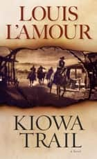 Kiowa Trail - A Novel ebook by Louis L'Amour