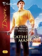 Under The Millionaire's Influence ebook by Catherine Mann