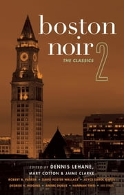 Boston Noir 2 - The Classics ebook by Dennis Lehane, Mary Cotton, Jaime Clarke