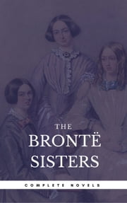 The Brontë Sisters: The Complete Novels (Book Center) (The Greatest Writers of All Time) 電子書 by Emily Brontë, Charlotte Bronte, Anne Bronte