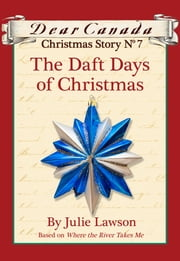 Dear Canada Christmas Story No. 7: The Daft Days of Christmas ebook by Julie Lawson