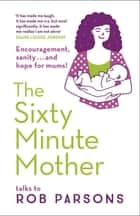 The Sixty Minute Mother ebook by Rob Parsons