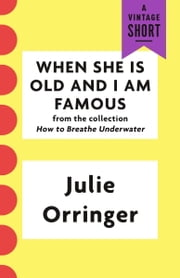 When She Is Old and I Am Famous ebook by Julie Orringer