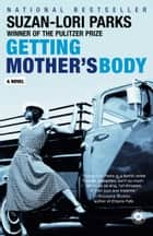 Getting Mother's Body - A Novel ebook by Suzan-Lori Parks
