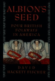 Albion's Seed - Four British Folkways in America ebook by David Hackett Fischer