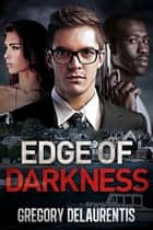 Edge of Darkness ebook by Gregory Delaurentis