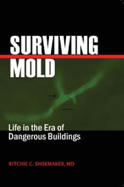 Surviving Mold - Life in th Era of Dangerous Buildings ebook by Ritchie C. Shoemaker, MD