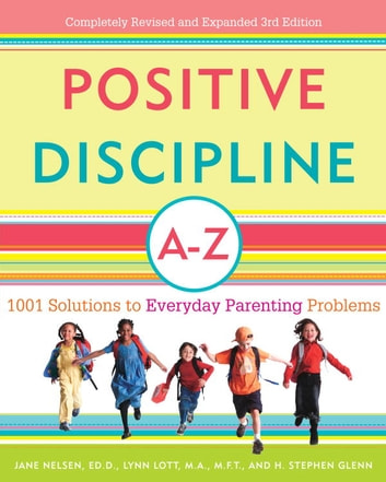 Positive Discipline A-Z - 1001 Solutions to Everyday Parenting Problems ebook by Jane Nelsen, Ed.D.,Lynn Lott,H. Stephen Glenn