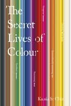 The Secret Lives of Colour ebook by Kassia St Clair