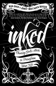 Inked - Choosing God's Mark to Transform Your Life ebook by Janet E. Kusiak,Kim Goad