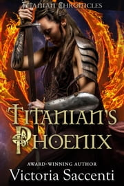 Titanian's Phoenix - Titanian Chronicles, #2 ebook by Victoria Saccenti