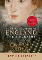 The Kings & Queens of England ebook by David Loades