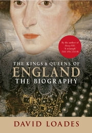 The Kings & Queens of England - The Biography ebook by David Loades