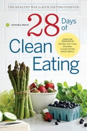 28 Days of Clean Eating - The Healthy Way to Kick Dieting Forever ebook by Sonoma Press