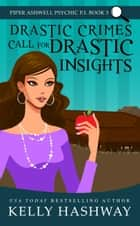 Drastic Crimes Call for Drastic Insights (Piper Ashwell Psychic P.I. Book 3) ebook by