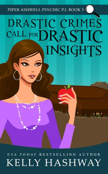 Drastic Crimes Call for Drastic Insights (Piper Ashwell Psychic P.I. Book 3) ebook by Kelly Hashway