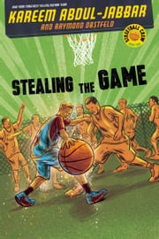 Streetball Crew Book Two: Stealing the Game ebook by Kareem Abdul-Jabbar,Raymond Obstfeld