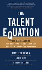 The Talent Equation: Big Data Lessons for Navigating the Skills Gap and Building a Competitive Workforce ebook by Matt Ferguson,Lorin Hitt,Prasanna Tambe