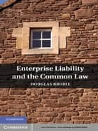 Enterprise Liability and the Common Law ebook by Douglas Brodie
