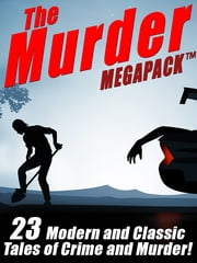 The Murder MEGAPACK ™: 23 Classic and Modern Tales of Crime and Murder ebook by Talmage Powell,Rufus King,James Holding,Seabury Quinn,James B. Hendryx