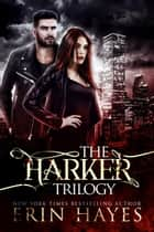 The Harker Trilogy: Books 1-3: Damned if I Do, Damned if I Don't, Damned Either Way - The Harker Trilogy ebook by Erin Hayes