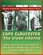 Marines in World War II Commemorative Series: Cape Gloucester: The Green Inferno, Major General WIlliam Rupertus, New Britain, Borgen Bay, Volupai-Talasea, LCMs, DUKWs ebook by Progressive Management