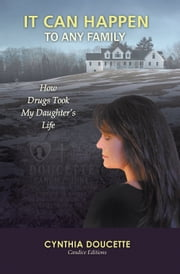 It Can Happen To Any Family - How Drugs Took My Daughter's Life ebook by Cynthia Doucette   Candice Editions