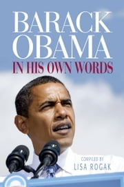 Barack Obama - In His Own Words ebook by