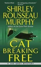 Cat Breaking Free - A Joe Grey Mystery ebook by Shirley Rousseau Murphy