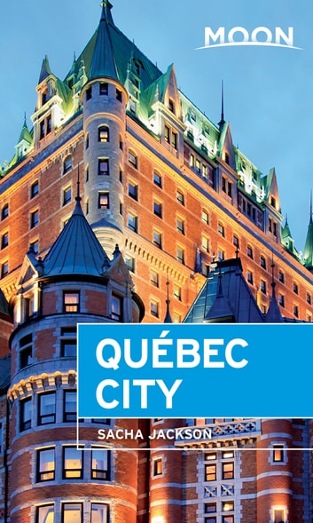Moon Québec City ebook by Sacha Jackson