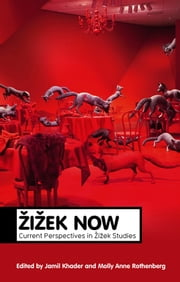 Zizek Now - Current Perspectives in Zizek Studies ebook by Jamil Khader,Molly Anne Rothenberg