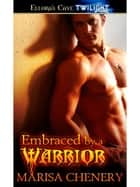 Embraced by a Warrior (Warrior Hunger, Book One) ebook by Marisa Chenery