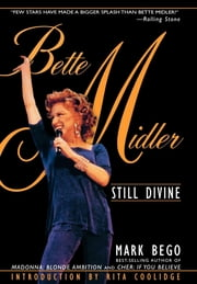 Bette Midler - Still Divine ebook by Mark Bego