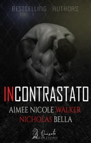 Incontrastato ebook by Aimee Nicole Walker, Nicholas Bella