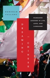 Dreaming in Chinese - Mandarin Lessons in Life, Love, and Language ebook by Deborah Fallows