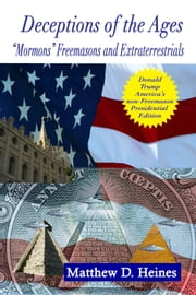 "Deceptions of the Ages - ""Mormons"" Freemasons and Extraterrestrials ebook by Matthew Heines"