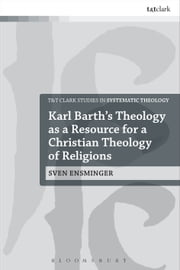 Karl Barth?s Theology as a Resource for a Christian Theology of Religions ebook by Sven Ensminger